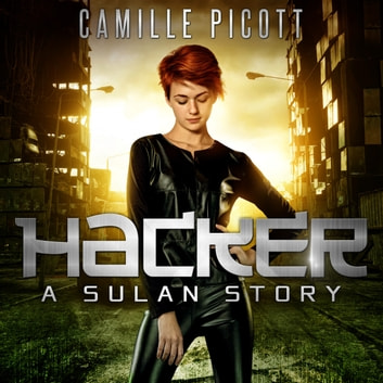 Hacker - A Sulan Story livre audio by Camille Picott