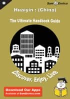 Ultimate Handbook Guide to Huaiyin : (China) Travel Guide ebook by Ginger Jefferson