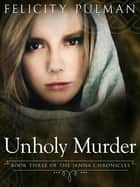 Unholy Murder: The Janna Chronicles 3 ebook by Felicity Pulman