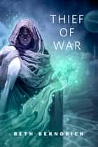 Thief of War ebook by Beth Bernobich