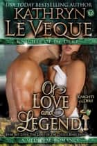 Of Love and Legend - The Legend of the Theodosia Sword ebook by Kathryn Le Veque