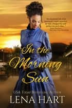 In the Morning Sun ebook by Lena Hart