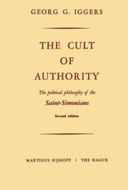 The Cult of Authority - The Political Philosophy of the Saint-Simonians ebook by G. Iggers
