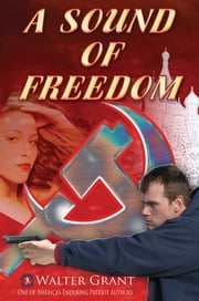 A Sound of Freedom - One man's war against the KGB ebook by Walter Grant