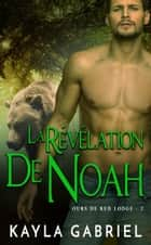 La Révélation de Noah ebook by Kayla Gabriel
