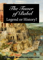 The Tower of Babel: Legend or History? ebook by My Ebook Publishing House