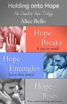 ebook Holding onto Hope: The Complete Hope Trilogy de Alice Bello