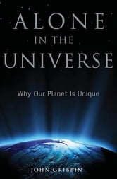Alone in the Universe - Why Our Planet Is Unique ebook by John Gribbin