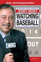 Watching Baseball - Discovering The Game Within The Game ebook by Jerry Remy, Corey Sandler