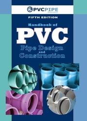 Handbook of PVC Pipe Design and Construction - (First Industrial Press Edition) ebook by Uni-Bell PVC Pipe Association