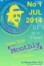 Travel Tales Monthly - No. 1 July 2014 ebook by Michael Brein, Ph.D.