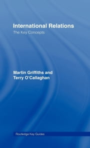 International Relations: The Key Concepts ebook by Griffiths, Martin