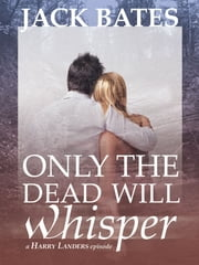 Only the Dead Will Whisper ebook by Jack Bates