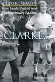 How Leeds United won the Centenary FA Cup: Clarke...1-0