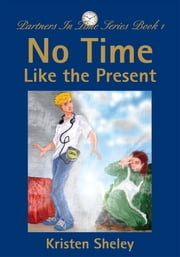 No Time Like the Present - Partners In Time Series Book 1 ebook by Kristen Sheley