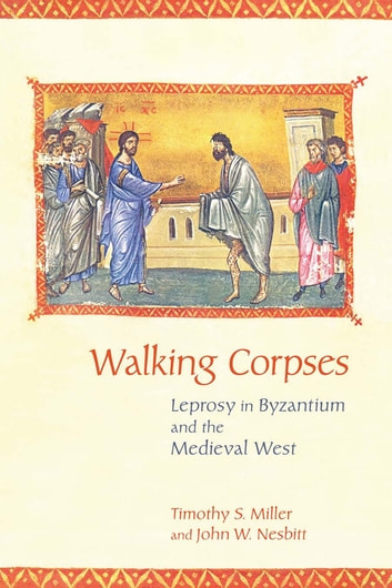 Walking Corpses - Leprosy in Byzantium and the Medieval West ebook by Timothy Miller,John W. Nesbitt