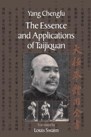 The Essence and Applications of Taijiquan ebook by Yang Chengfu,Louis Swaim