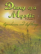 Diary of a Mystic Volume 1 Leprechauns and Light Beings ebook by Meg Janes