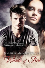 Winds of Fire (The Arcadia Falls Chronicles #5) - The Arcadia Falls Chronicles, #5 ebook by Jennifer Malone Wright