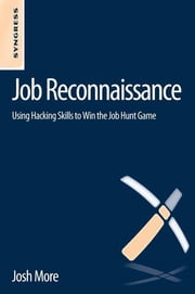 Job Reconnaissance - Using Hacking Skills to Win the Job Hunt Game ebook by Josh More