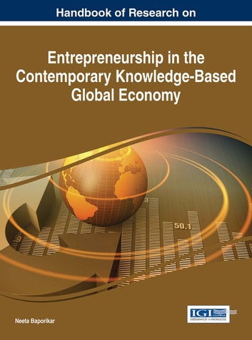 Handbook of Research on Entrepreneurship in the Contemporary Knowledge-Based Global Economy ebook by