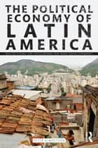 The Political Economy of Latin America - Reflections on Neoliberalism and Development ebook by Peter Kingstone