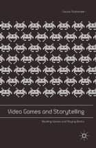 Video Games and Storytelling - Reading Games and Playing Books ebook by Souvik Mukherjee