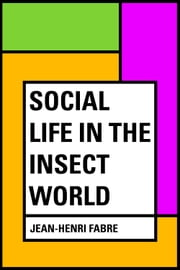 Social Life in the Insect World ebook by Jean-Henri Fabre