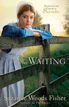 Waiting, The (Lancaster County Secrets Book #2) ebook by Suzanne Woods Fisher
