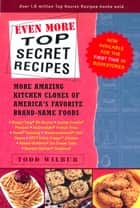 Even More Top Secret Recipes ebook by Todd Wilbur