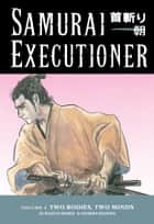Samurai Executioner Volume 2: Two Bodies, Two Minds ebook by Kazuo Koike, Goseki Kojima
