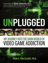 Unplugged - My Journey into the Dark World of Video Game Addiction ebook by Ryan G. Van Cleave