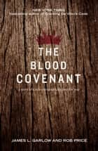 The Blood Covenant - The Story of God's Extraordinary Love for You ebook by Garlow, James L., Price,...