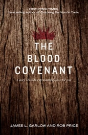 The Blood Covenant - The Story of God's Extraordinary Love for You ebook by Garlow,James L.,Price,Rob