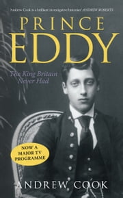 Prince Eddy - The King Britain Never Had ebook by Andrew Cook