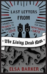Last Letters from the Living Dead Man ebook by Elsa Barker