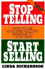 Stop Telling, Start Selling: How to Use Customer-Focused Dialogue to Close Sales ebook by Kobo.Web.Store.Products.Fields.ContributorFieldViewModel