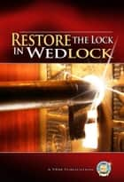 Restore the Lock in Wedlock ebook by Yahweh's Restoration Ministry