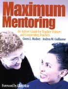 Maximum Mentoring - An Action Guide for Teacher Trainers and Cooperating Teachers ebook by Dr. Gwen L. Rudney, Dr. Andrea M. Guillaume