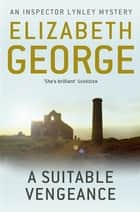 A Suitable Vengeance - An Inspector Lynley Novel: 4 ebook by Elizabeth George
