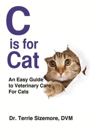C is for Cat - An Easy Guide to Veterinary Care for Cats ebook by Terrie Sizemore