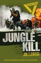 Black Ops: Jungle Kill ebook by Jim Eldridge