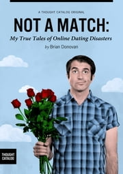 Not A Match: My True Tales of Online Dating Disasters ebook by Brian Donovan