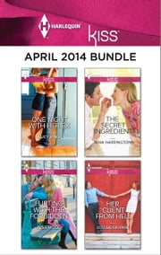 Harlequin KISS April 2014 Bundle - One Night with Her Ex\Flirting with the Forbidden\The Secret Ingredient\Her Client from Hell ebook by Lucy King,Joss Wood,Nina Harrington,Louisa George