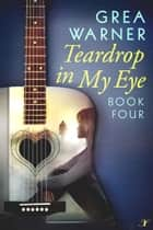 Teardrop in My Eye - A Country Roads Series: Book Four eBook by Grea Warner