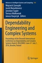 Dependability Engineering and Complex Systems - Proceedings of the Eleventh International Conference on Dependability and Complex Systems DepCoS-RELCOMEX. June 27–July 1, 2016, Brunów, Poland ebook by Wojciech Zamojski, Jacek Mazurkiewicz, Jarosław Sugier,...