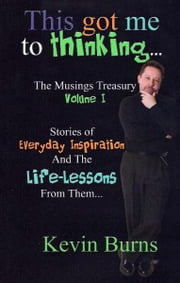 This Got Me To Thinking.... - Musings Treasury Volume 1 ebook by Kevin Burns