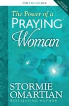 The Power of a Praying® Woman ebook by Stormie Omartian