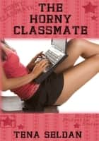 The Horny Classmate ebook by Tena Seldan