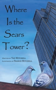Where Is the Sears Tower? ebook by Tad Mitchell